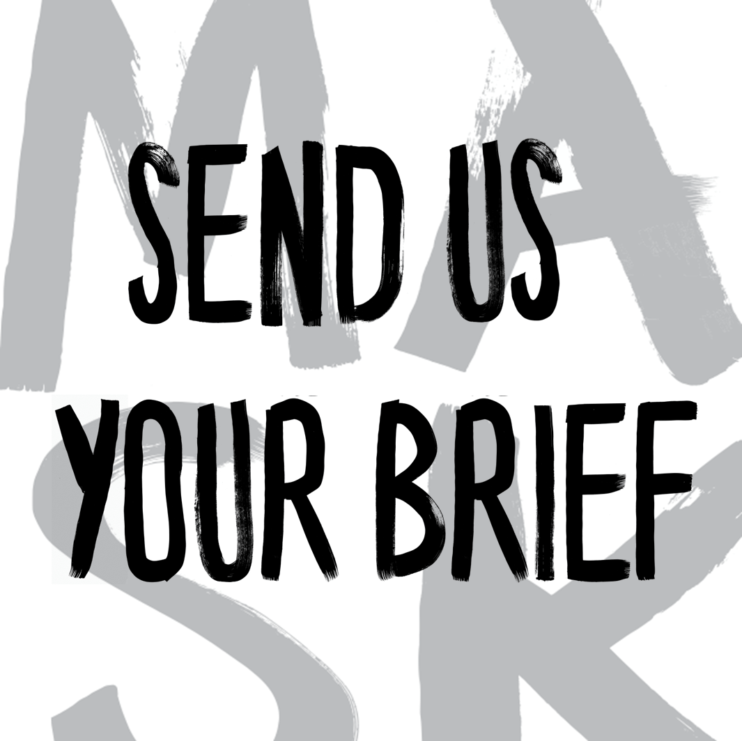 Send us your brief